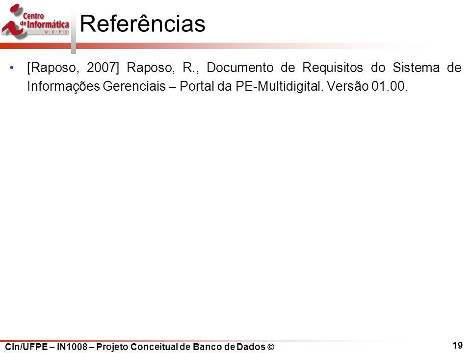 Referências [Raposo, 2007] Raposo, R., Documento de Requisitos do Sistema de Informações Gerenciais – Portal da PE-Multidigital.